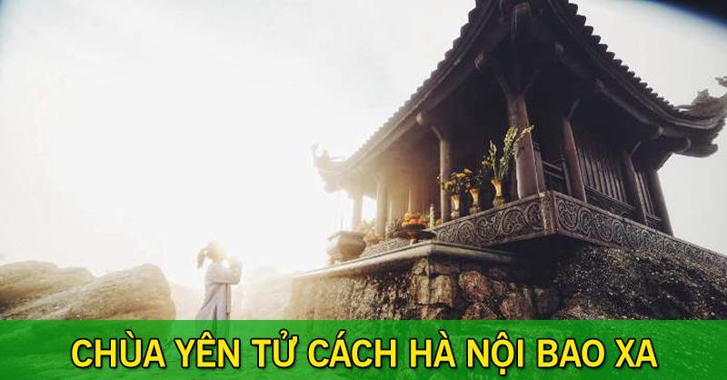 Chùa Yên Tử cách Hà Nội bao xa