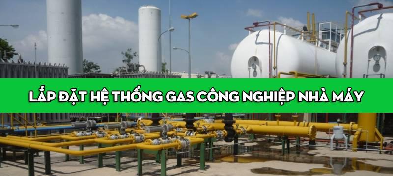 Lắp đặt hệ thống gas công nghiệp cho nhà máy