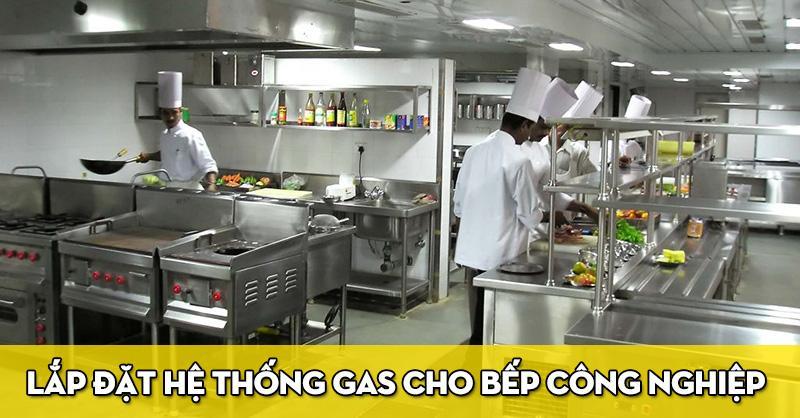 Lắp đặt hệ thống gas cho bếp ăn công nghiệp